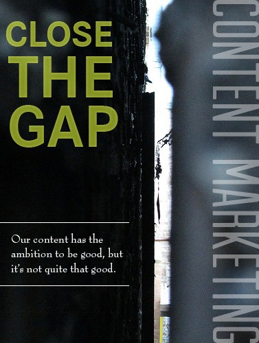 Close the Gap | An inspiring post on Content Marketing...