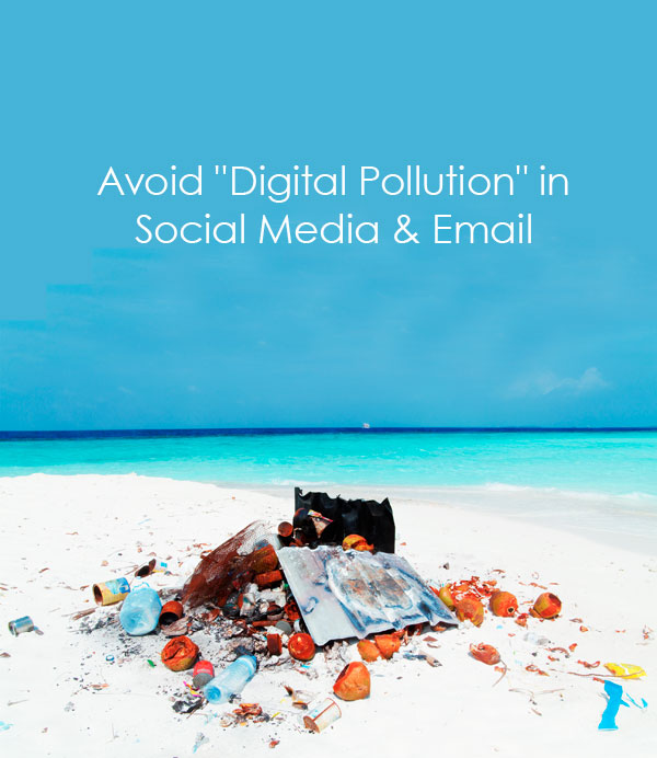 "How-to Avoid ""Digital Pollution"" in Social Media & Email by Cultivate Communications"