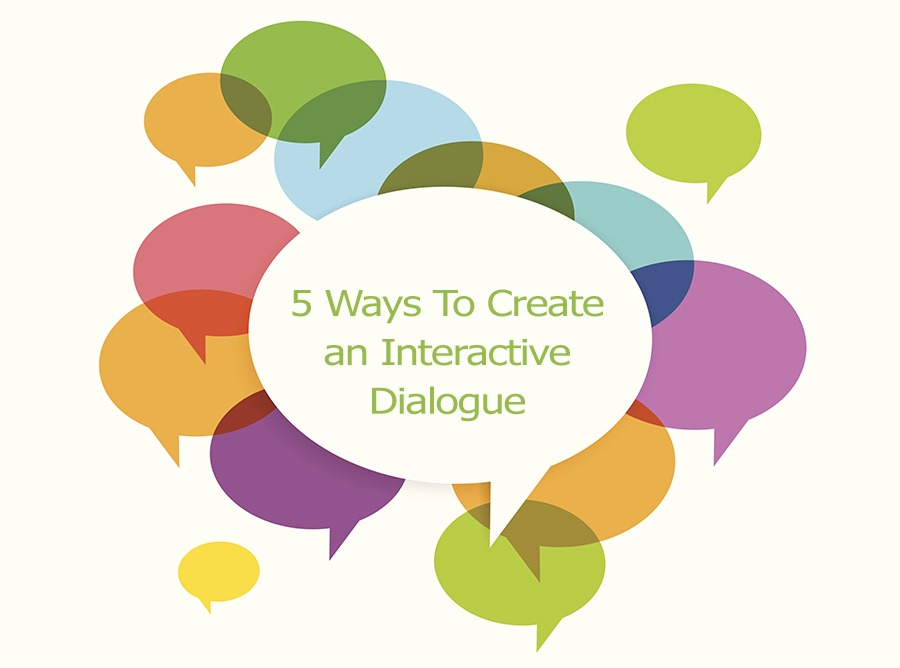 5 Ways to Create an Interactive Dialogue