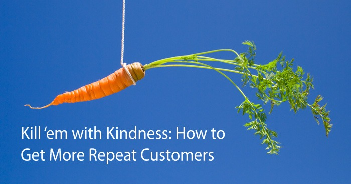 Kill 'em with Kindness: How to Get More Repeat Customers