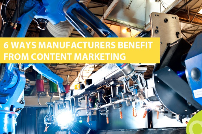 6 Ways Manufacturers Benefit from a Content Marketing Strategy