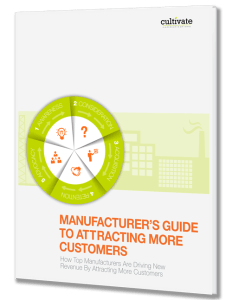Manufacturer's Guide to Attracting More Customers: How Top Manufacturers Are Driving New Revenue By Attracting More Customers