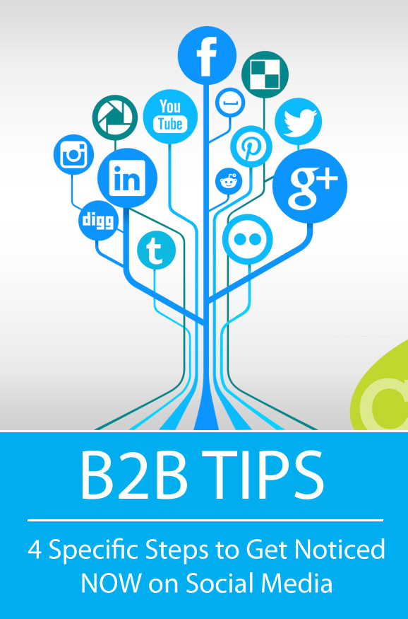4 Specific Steps for B2B Businesses to Get Noticed NOW on Social Media