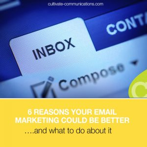 6 Reasons Your Email Marketing Could Be Better….and what to do about it