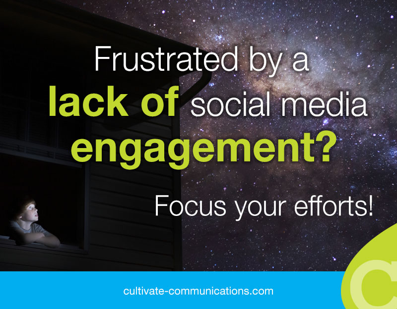 Frustrated by a lack of social media engagement? Focus your efforts