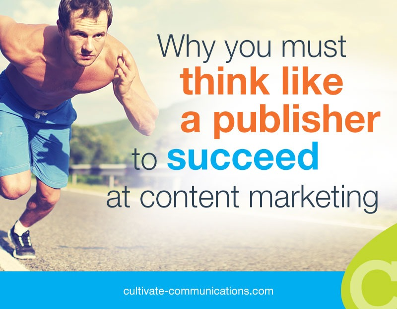 content marketing - think like a publisher