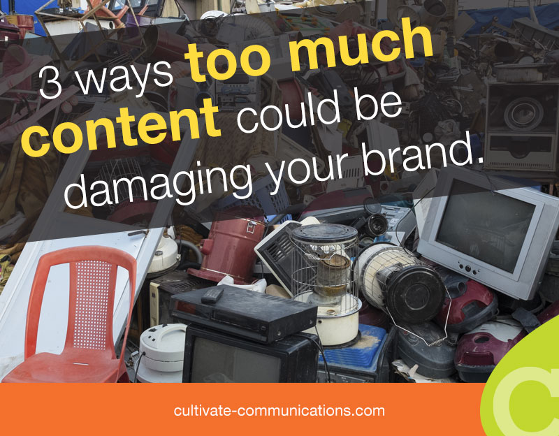 Too Much Content May Damage Your Brand