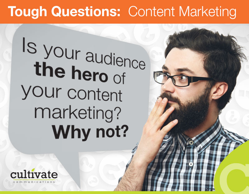 "Is your customer the ""hero"" of your content marketing?"