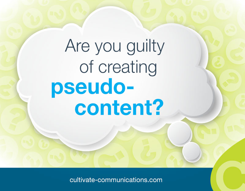 Are you guilty of creating pseudo-content?