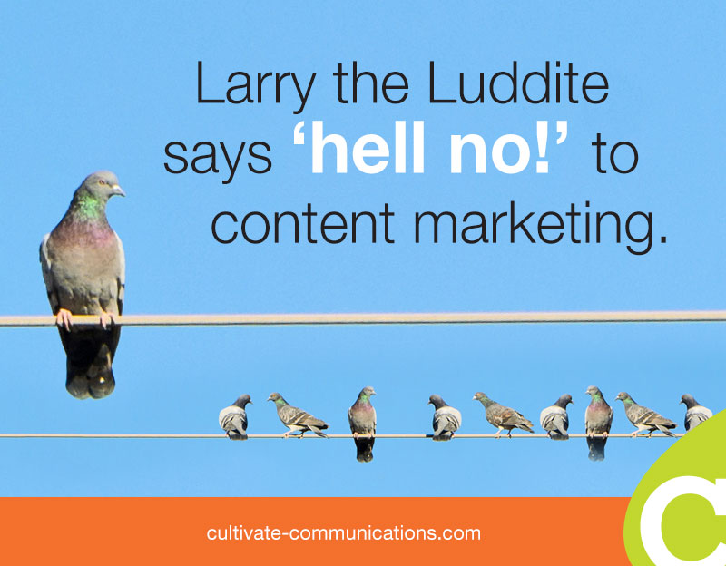 "Larry the Luddite says ""hell no!"" to content marketing"