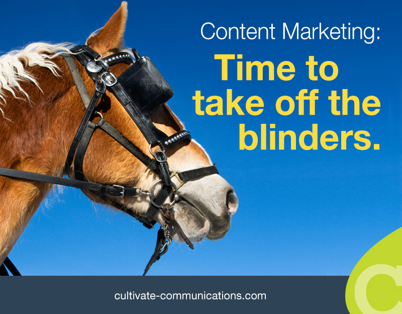 Content marketing:  Time to take off the blinders
