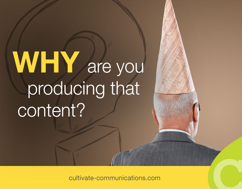 WHY are you producing that content?