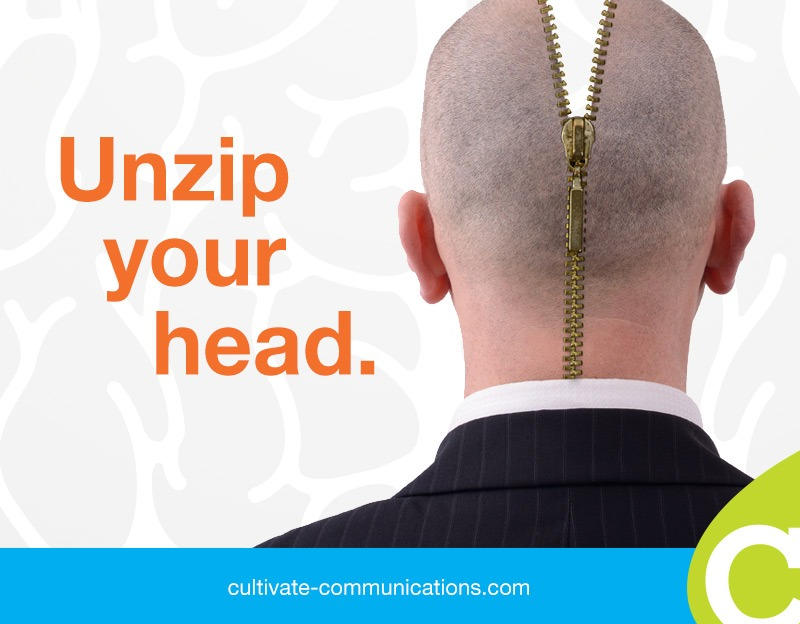 Unzip your head.