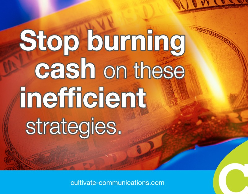 Stop burning cash on these inefficient content marketing strategies