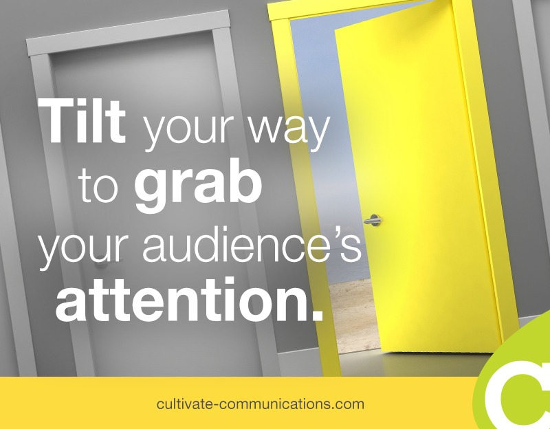 """Tilt"" your way to grab your audience's attention"