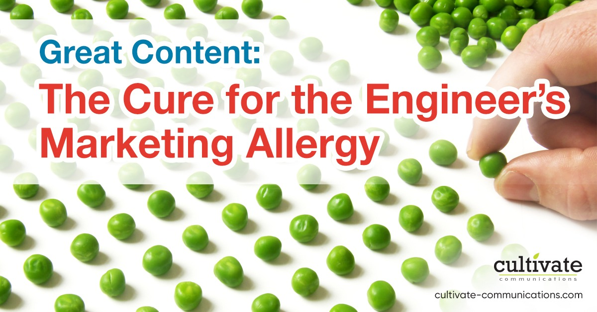 Great Content: The cure for the engineer's marketing allergy